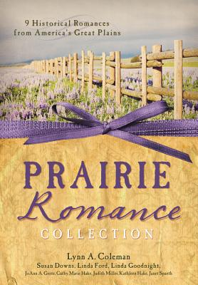 The Prairie Romance Collection: 9 Historical Romances from America's Great Plains - Hake, Cathy Marie, and Miller, Judith McCoy, and Coleman, Lynn A