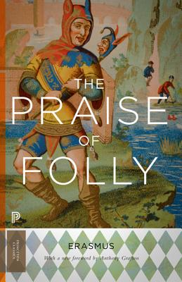 The Praise of Folly: Updated Edition - Erasmus, Desiderius, and Grafton, Anthony (Foreword by)