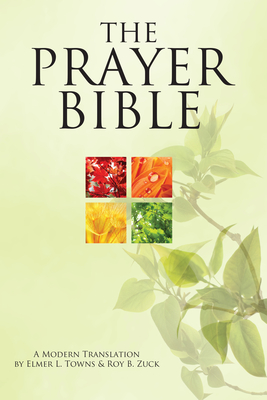 The Prayer Bible: A Modern Translation - Towns, Elmer, and Zuck, Roy B, Dr.