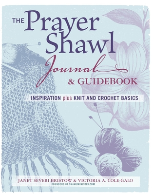 The Prayer Shawl Journal & Guidebook: Inspiration Plus Knit and Crochet Basics - Severi Bristow, Janet, and Cole-Galo, Victoria A