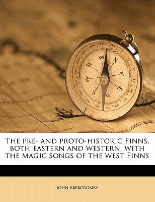 The Pre- And Proto-Historic Finns, Both Eastern and Western, with the Magic Songs of the West Finns - Abercromby, John Abercromby, Bar