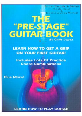 The Pre-Stage Guitar Book: Learn How to Get a Grip on Your First Guitar! - Lopez, Chris