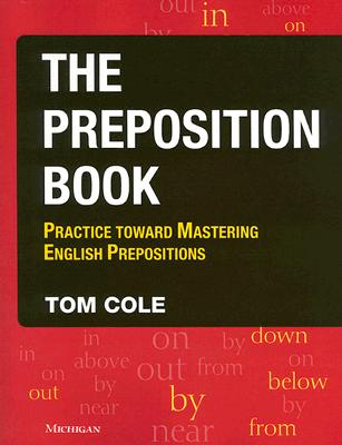 The Preposition Book: Practice Toward Mastering English Prepositions - Cole, Tom