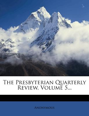 The Presbyterian Quarterly Review, Volume 5 - Anonymous