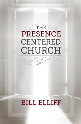 The Presence Centered Church - Elliff, Bill, and Runkle, Keith (Designer), and Paulus, Byron (Foreword by)