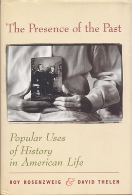The Presence of the Past: Popular Uses of History in American Life - Rosenzweig, Roy
