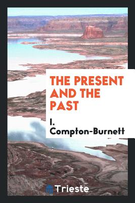 The Present and the Past - Compton-Burnett, I