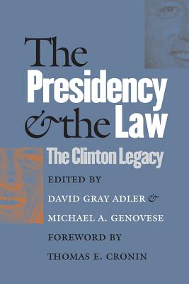 The Presidency and the Law: The Clinton Legacy - Adler, David Gray (Editor), and Genovese, Michael a (Editor)