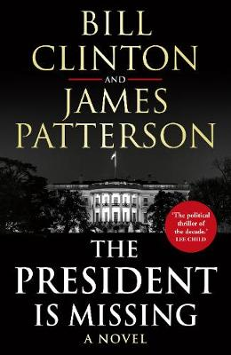 The President is Missing - Clinton, President Bill, and Patterson, James
