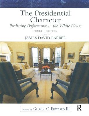 The Presidential Character: Predicting Performance in the White House - Barber, James David