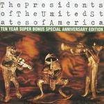 The Presidents of the United States of America [Ten Year Super Bonus Special Anniversary Ed