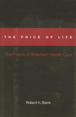 The Price of Life: The Future of American Health Care - Blank, Robert H
