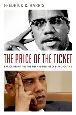 The Price of the Ticket: Barack Obama and Rise and Decline of Black Politics - Harris, Fredrick C