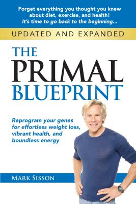 The Primal Blueprint: Reprogram Your Genes for Effortless Weight Loss, Vibrant Health, and Boundless Energy - Sisson, Mark
