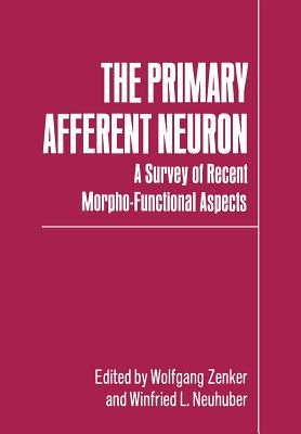 The Primary Afferent Neuron: A Survey of Recent Morpho-Functional Aspects - Zenker, Wolfgang (Editor)