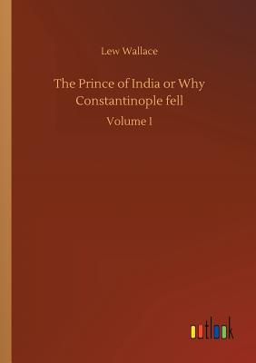 The Prince of India or Why Constantinople Fell - Wallace, Lew