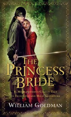 The Princess Bride: S. Morgenstern's Classic Tale of True Love and High Adventure - Goldman, William