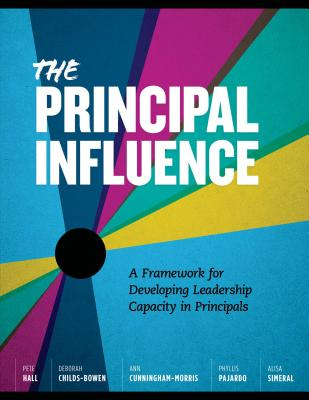 The Principal Influence: A Framework for Developing Leadership Capacity in - Hall, Pete, and Childs-Bowen, Deborah, and Cunningham-Morris, Ann