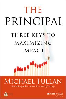 The Principal: Three Keys to Maximizing Impact - Fullan, Michael