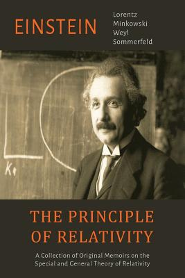 The Principle of Relativity: A Collection of Original Memoirs on the Special and General Theory of Relativity - Einstein, Albert, and Lorentz, H a, and Minkowski, H