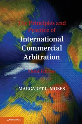 The Principles and Practice of International Commercial Arbitration - Moses, Margaret L.
