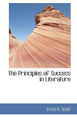 The Principles of Success in Literature - Scott, Fred N