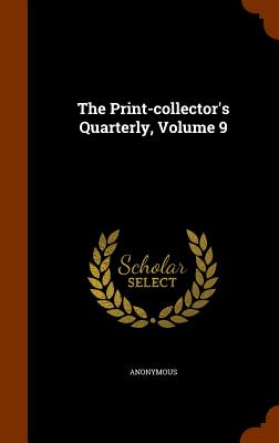 The Print-Collector's Quarterly, Volume 9 - Anonymous