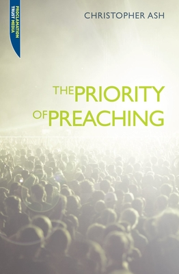 The Priority of Preaching - Ash, Christopher