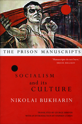 The Prison Manuscripts: Socialism and Its Culture - Bukharin, Nikolai, Professor