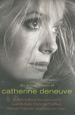 The Private Diaries of Catherine Deneuve: Close Up and Personal - Deneuve, Catherine