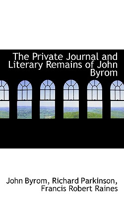 The Private Journal and Literary Remains of John Byrom - Byrom, John
