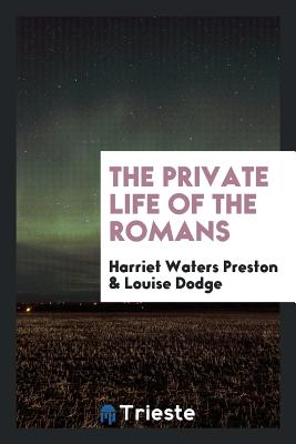 The Private Life of the Romans - Preston, Harriet Waters
