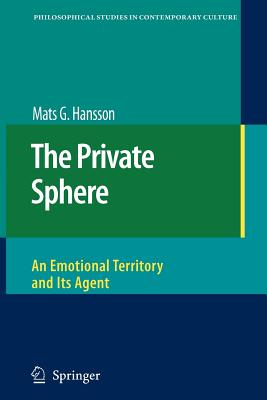 The Private Sphere: An Emotional Territory and Its Agent - Hansson, Mats G.