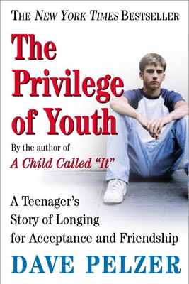 The Privilege of Youth: A Teenager's Story of Longing for Acceptance and Friendship - Pelzer, Dave