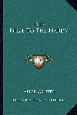 The Prize to the Hardy the Prize to the Hardy - Winter, Alice