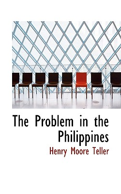 The Problem in the Philippines - Teller, Henry Moore