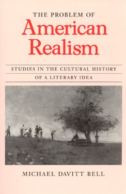 The Problem of American Realism: Studies in the Cultural History of a Literary Idea - Bell, Michael Davitt