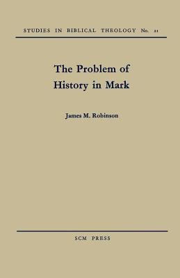 The Problem of History in Mark - Robinson, James M.