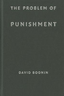 The Problem of Punishment - Boonin, David