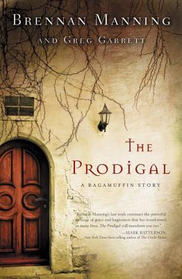 The Prodigal: A Ragamuffin Story - Manning, Brennan, and Garrett, Greg