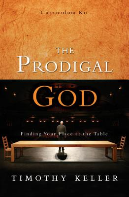 The Prodigal God Curriculum Kit: Finding Your Place at the Table - Keller, Timothy J