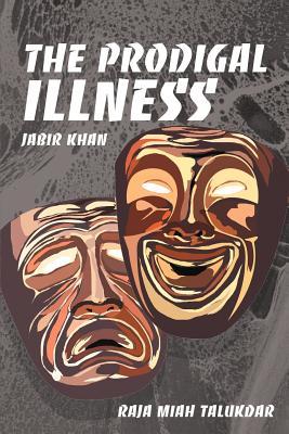 The Prodigal Illness: Jabir Khan - Talukdar, Raja Miah