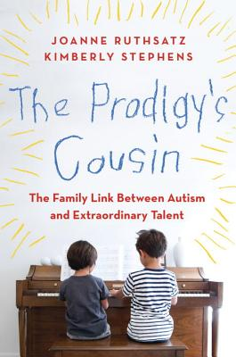 The Prodigy's Cousin: The Family Link Between Autism and Extraordinary Talent - Ruthsatz, Joanne, and Stephens, Kimberly