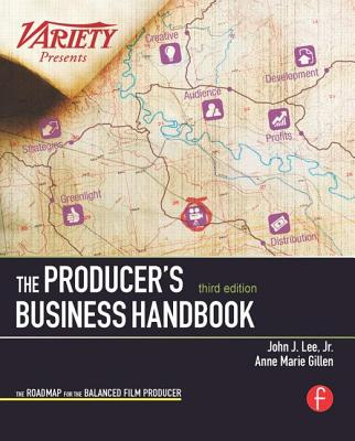 The Producer's Business Handbook: The Roadmap for the Balanced Film Producer - Lee Jr, John J, and Gillen, Anne Marie