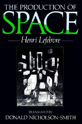 The Production of Space - Lefebvre, Henri, and Nicholson-Smith, Donald (Translated by)