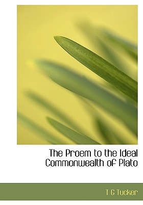 The Proem to the Ideal Commonwealth of Plato - Tucker, T G