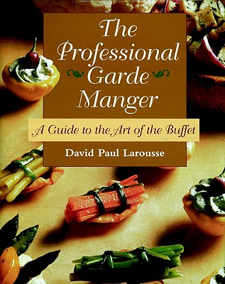 The Professional Garde Manger: A Guide to the Art of the Buffet - Larousse, David Paul