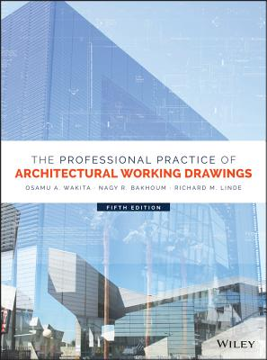 The Professional Practice of Architectural Working Drawings - Wakita, Osamu A, and Linde, Richard M, and Bakhoum, Nagy R