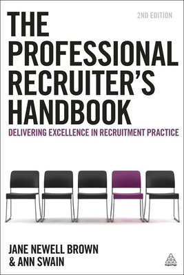 The Professional Recruiter's Handbook: Delivering Excellence in Recruitment Practice - Brown, Jane Newell, and Swain, Ann