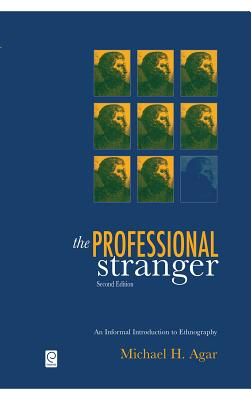 The Professional Stranger: An Informal Introduction to Ethnography - Agar, Michael H, Dr.
